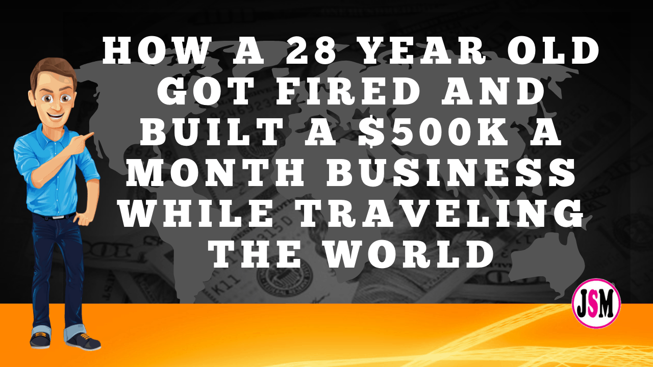 HOW A 28 YEAR OLD GOT FIRED AND BUILT A $500K A MONTH BUSINESS WHILE TRAVELING THE WORLD