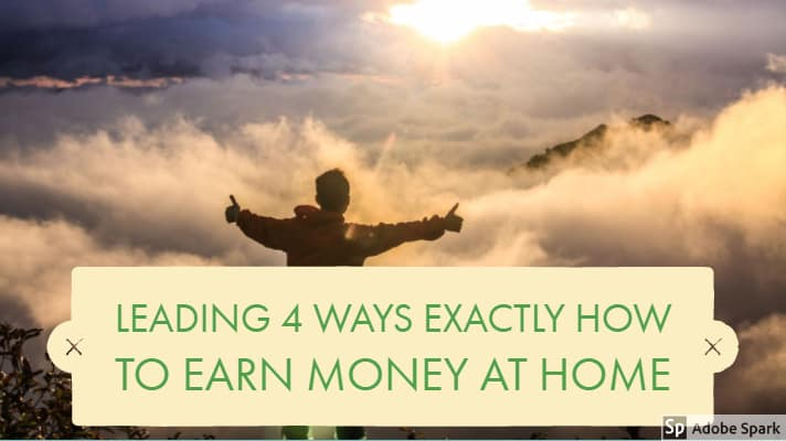 Leading 4 Ways Exactly How To Earn Money At Home