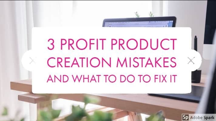 3 Profit Product Creation Mistakes and What to Do To Fix It